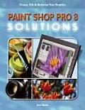 Paint Shop Pro 8 Solutions: Create, Edit, and Optimize Your Graphics