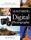 Mastering Digital Photography 1ST Edition