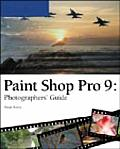 Paint Shop Pro 9: Photographers' Guide (Photographer's Guide)