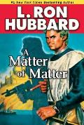 A Matter Of Matter (Stories From The Golden Age) by L. Ron Hubbard