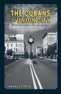 The Cubans of Union City: Immigrants and Exiles in a New Jersey Community