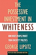 Possessive Investment in Whiteness How White People Profit from Identity Politics