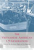 Vietnamese American 1.5 Generation Stories of War Revolution Flight & New Beginnings