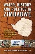 Water, History and Politics in Zimbabwe: Bulawayo's Struggles With the Environment, 1894-2008