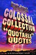 Uncle Johns Colossal Collection of Quotable Quotes