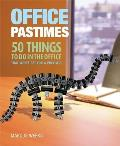 Office Pastimes: 50 Things to Do in an Office That Won't Get You a Pink Slip
