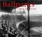 Ballparks Then and Now (Then & Now)