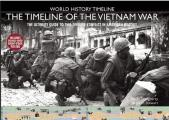 The Timeline of the Vietnam War: The Ultimate Guide to This Divisive Conflict in American History (World History Timeline)