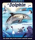 Uncover a Dolphin The Inside Story on the Oceans Smartest Animal With Toy Dolphin