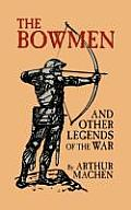 The Bowmen and Other Legends of the War (the Angels of Mons)