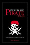 Incredible Pirate Tales: Fourteen Classic Stories of Outlaws on the High Seas