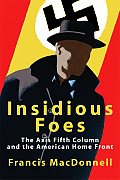 Insidious Foes The Axis Fifth Column & the American Home Front