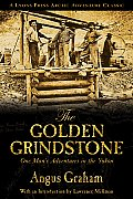 The Golden Grindstone: One Man's Adventures in the Yukon