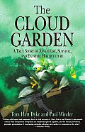 Cloud Garden A True Story of Adventure Survival & Extreme Horticulture