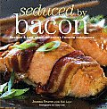 Seduced by Bacon Recipes & Lore about Americas Favorite Indulgence