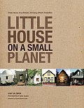 Little House on a Small Planet Simple Homes Cozy Retreats & Energy Efficient Possibilities
