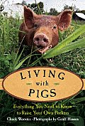 Living with Pigs: Everything You Need to Know to Raise Your Own Porkers (Living with)