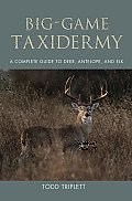 Big-Game Taxidermy: A Complete Guide to Deer, Antelope, and Elk