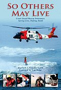 So Others May Live Coast Guard Rescue Swimmers Saving Lives Defying Death