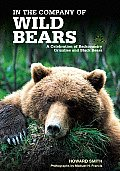 In the Company of Wild Bears A Celebration of Backcountry Grizzlies & Black Bears