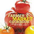 The Farmer's Market Cookbook: More Than 100 Recipes Using the Freshest Ingredients