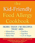 The Kid-Friendly Food Allergy Cookbook: More Than 150 Recipes That Are: Wheat-Free, Gluten-Free, Dairy-Free, Nut-Free, Egg-Free, Low in Sugar
