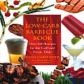Low Carb Barbecue Book Over 200 Recipes for the Grill & Picnic Table