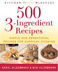 500 3 Ingredient Recipes: Simple and Sensational Recipes for Everyday Cooking (Kitchen Miracles)