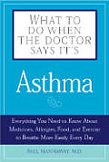 What to Do When the Doctor Says Its Asthma: Everything You Need to Know about Medicines, Allergies, Food, and Exercise to Breathe More Easily Every Da (What to Do When the Doctor Says It's...) Cover
