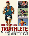 The 12-Week Triathlete: Train for a Triathlon in Just 3 Months