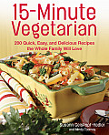 15 Minute Vegetarian Recipes 200 Quick Easy & Delicious Recipes the Whole Family Will Love