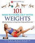 101 Ways to Work Out with Weights Effective Exercises to Sculpt Your Body & Burn Fat