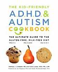 Kid Friendly ADHD & Autism Cookbook The Ultimate Guide to the Gluten Free Casein Free Diet