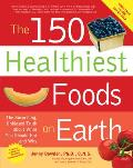 The 150 Healthiest Foods on Earth: The Surprising, Unbiased Truth about What You Should Eat and Why with CD (Audio) Cover