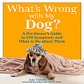 What's Wrong with My Dog?: A Pet Owner's Guide to 150 Symptoms and What to Do about Them