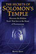 The Secrets of Solomon's Temple: Discover the Hidden Truth That Lies at the Heart of Freemasonry Cover