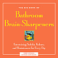 The Big Book of Bathroom Brain-Sharpeners: Entertaining Sudoku, Kakuro, and Brainteasers for Every Day