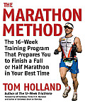 The Marathon Method: The 16-Week Training Program That Prepares You to Finish a Full or Half Marathon at Your Best Time