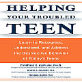 Helping Your Troubled Teen Learn to Recognize Understand & Address the Destructive Behavior of Todays Teens