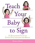 Teach Your Baby to Sign: An Illustrated Guide to Simple Sign Language for Babies Cover