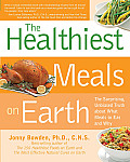 The Healthiest Meals on Earth: The Surprising, Unbiased Truth about What Meals You Should Eat and Why Cover