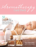 Aromatherapy Card Deck: 50 Fragrances That Soothe Your Mood, Calm Your Mind, and Heal Your Body Cover