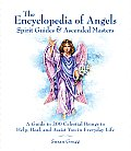 Encyclopedia of Angels Spirit Guides & Ascended Masters A Guide to 200 Celestial Beings to Help Heal & Assist You in Everyday Life