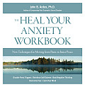 The Heal Your Anxiety Workbook: New Techniques for Moving from Panic to Inner Peace Cover