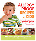 Allergy Proof Recipes for Kids: More Than 150 Recipes That Are All Wheat-Free, Gluten-Free, Nut-Free, Egg-Free, Dairy-Free and Low in Sugar Cover