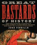 Great Bastards of History: True and Riveting Accounts of the Most Famous Illegitimate Children Who Went on to Achieve Greatness