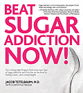 Beat Sugar Addiction Now!: The Cutting-Edge Program That Cures Your Type of Sugar Addiction and Puts You on the Road to Feeling Great - And Losin