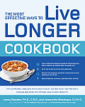 Most Effective Ways to Live Longer Cookbook The Surprising Unbiased Truth about What to Eat to Prevent Disease Feel Great & Have Optimal Health