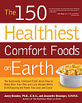 150 Healthiest Comfort Foods on Earth The Surprising Unbiased Truth about How You Can Make Over Your Diet & Lose Weight While Still Enjoying the Foods You Love & Crave