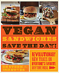 Vegan Sandwiches Save the Day Revolutionary New Takes on Everyones Favorite Anytime Meal